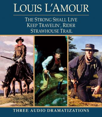 Strong Shall Live / Keep Travelin' Rider / Strawhouse Trail, Louis L'amour