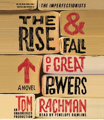 Rise & Fall of Great Powers: A Novel, Tom Rachman