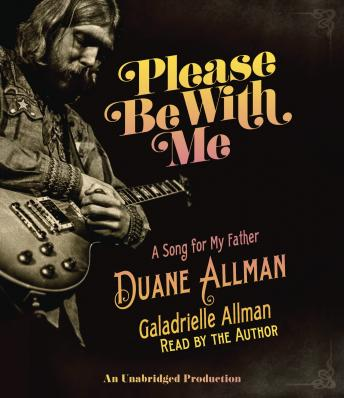 Download Please Be With Me: A Song for My Father, Duane Allman by Galadrielle Allman