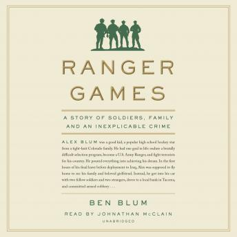 Ranger Games: A Story of Soldiers, Family and an Inexplicable Crime, Ben Blum