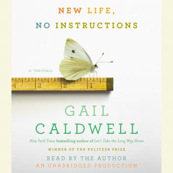 New Life, No Instructions: A Memoir, Gail Caldwell