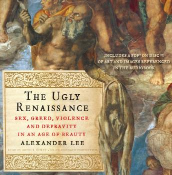 Ugly Renaissance: Sex, Greed, Violence and Depravity in an Age of Beauty, Alexander Lee