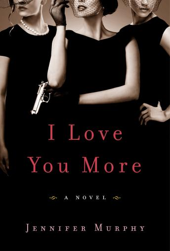 I Love You More: A Novel, Jennifer Murphy