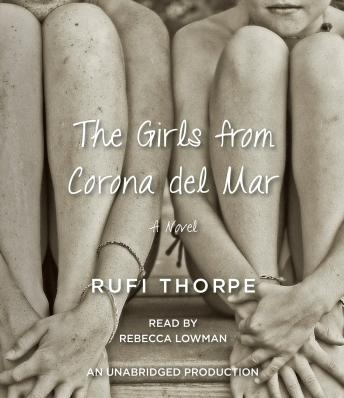 Girls from Corona del Mar: A novel, Rufi Thorpe