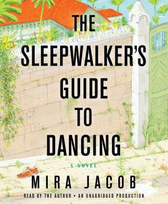 Sleepwalker's Guide to Dancing: A Novel, Mira Jacob