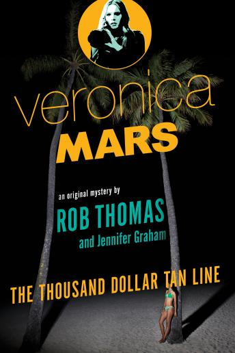 Veronica Mars: An Original Mystery by Rob Thomas: The Thousand-Dollar Tan Line, Jennifer Graham, Rob Thomas
