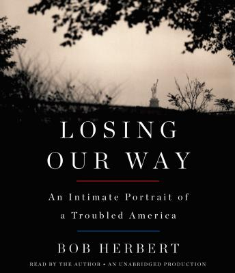 Losing Our Way: An Intimate Portrait of a Troubled America, Bob Herbert