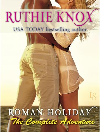Roman Holiday: The Complete Adventure (2-Book Bundle: The Adventure Begins and The Adventure Continues), Ruthie Knox