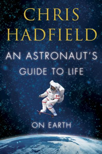 Astronaut's Guide to Life on Earth, Chris Hadfield