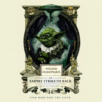 William Shakespeare's The Empire Striketh Back, Ian Doescher