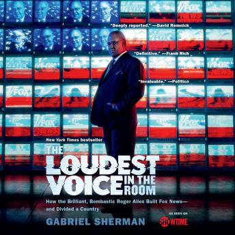 Download Loudest Voice in the Room: How the Brilliant, Bombastic Roger Ailes Built Fox News--and Divided a Country by Gabriel Sherman