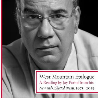 West Mountain Epilogue: A Reading by Jay Parini from his New and Collected Poems: 1975-2015