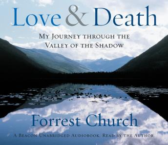 Love & Death: My Journey through the Valley of the Shadow, Forrest Church