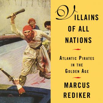 Download Villains of All Nations: Atlantic Pirates in the Golden Age by Marcus Rediker
