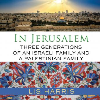 Download In Jerusalem: Three Generations of an Israeli Family and a Palestinian Family by Lis Harris