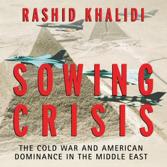 Download Sowing Crisis: The Cold War and American Dominance in the Middle East by Rashid Khalidi