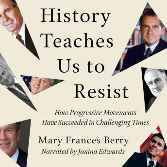 Download History Teaches Us to Resist: How Progressive Movements Have Succeeded in Challenging Times by Mary Frances Berry