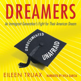Download Dreamers: An Immigrant Generation's Fight for Their American Dream by Eileen Truax