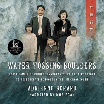 Water Tossing Boulders: How a Family of Chinese Immigrants Led the First Fight to Desegregate Schools in the Jim Crow South, Adrienne Berard