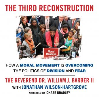 Third Reconstruction: How a Moral Movement Is Overcoming the Politics of Division and Fear, The Reverend Dr. William J. Barber II, Jonathan Wilson-Hartgrove