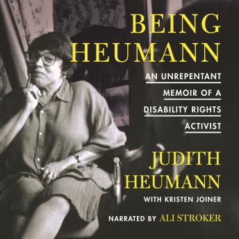 Being Heumann: An Unrepentant Memoir of a Disability Rights Activist, Kristen Joiner, Judith Heumann