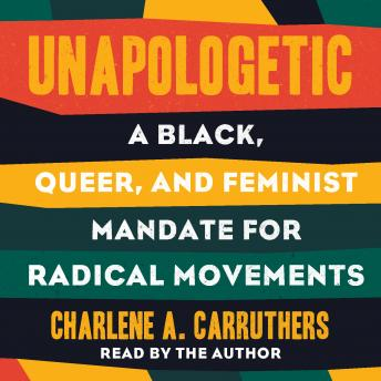 Unapologetic: A Black, Queer, and Feminist Mandate for Our Movement