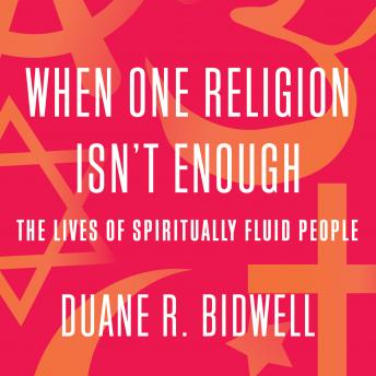Download When One Religion Isn't Enough: The Lives of Spiritually Fluid People by Duane R. Bidwell