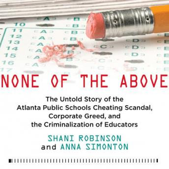 None of the Above: The Untold Story of the Atlanta Public Schools Cheating Scandal, Corporate Greed,