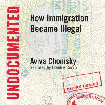 Download Undocumented: How Immigration Became Illegal by Aviva Chomsky