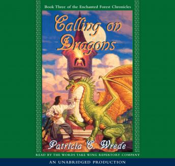 Enchanted Forest Chronicles Book Three: Calling on Dragons, Patricia C. Wrede
