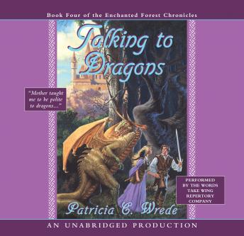 Enchanted Forest Chronicles Book Four: Talking to Dragons, Patricia C. Wrede