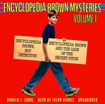 Encyclopedia Brown Mysteries, Volume 1: Boy Detective; The Case of the Secret Pitch, Donald J. Sobol