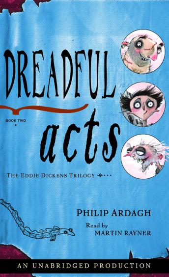 Dreadful Acts: The Eddie Dickens Trilogy Book Two, Philip Ardagh