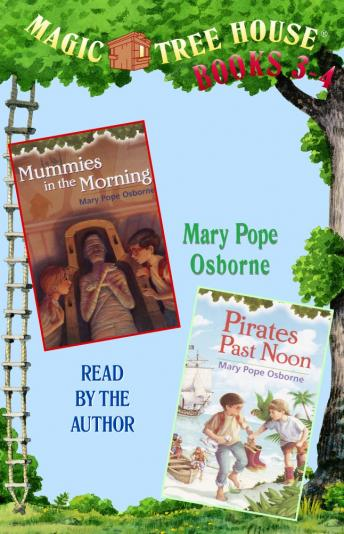 Magic Tree House: Books 3 and 4: Mummies in the Morning, Pirates Past Noon, Mary Pope Osborne