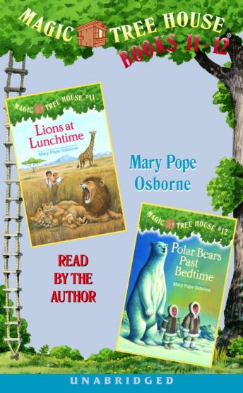 Magic Tree House: Books 11 and 12: Lions at Lunchtime, Polar Bears Past Bedtime
