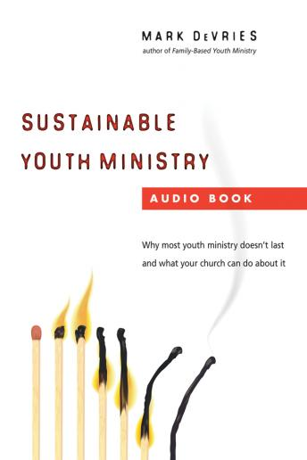 Sustainable Youth Ministry: Why Most Youth Ministry Doesn't Last and What Your Church Can Do About It, Mark DeVries