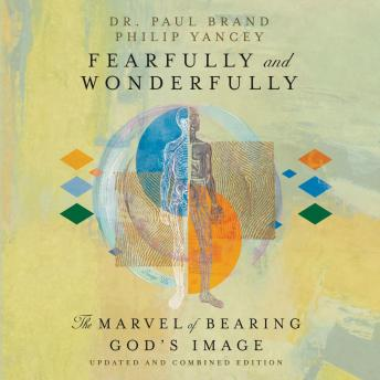 Download Fearfully and Wonderfully: The Marvel of Bearing God's Image by Philip Yancey, Dr. Paul Brand