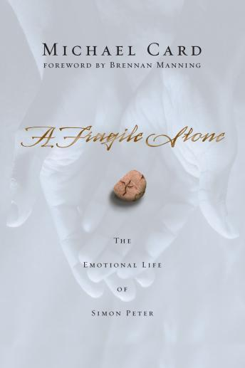 Fragile Stone: The Emotional Life of Simon Peter, Michael Card