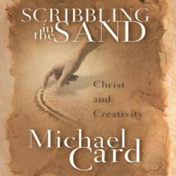 Scribbling in the Sand: Christ and Creativity, Michael Card