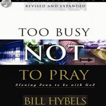 Too Busy Not to Pray, Bill Hybels