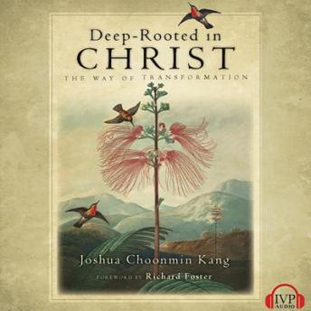 Deep-Rooted in Christ: The Way of Transformation, Joshua Choonmin Kang