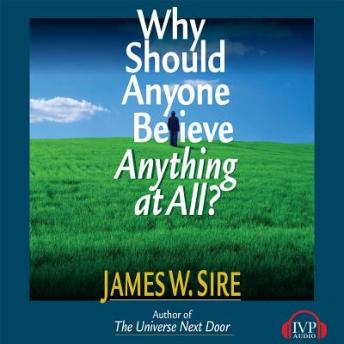Why Should Anyone Believe Anything At All?, James W. Sire