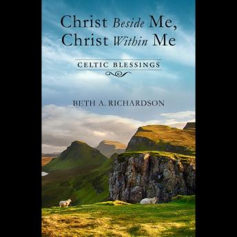 Download Christ Beside Me, Christ Within Me: Celtic Blessings by Beth A. Richardson