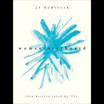 Download Woman Overboard: How Passion Saved My Life by Jo Kadlacek