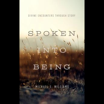 Download Spoken Into Being: Divine Encounters Through Story by Michael E Williams
