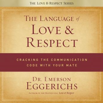 Language of Love and Respect: Cracking the Communication Code with Your Mate, Emerson Eggerichs