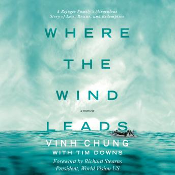 Where the Wind Leads: A Refugee Family's Miraculous Story of Loss, Rescue, and Redemption, Vinh Chung