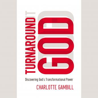 Turnaround God: Discovering God's Transformational Power, Charlotte Gambill