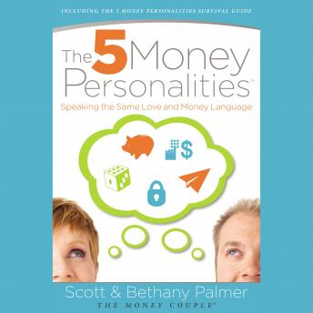 5 Money Personalities: Speaking the Same Love and Money Language, Bethany Palmer, Scott Palmer