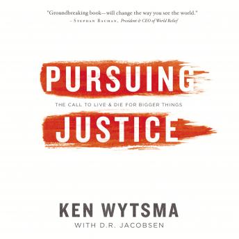 Pursuing Justice: The Call to Live and Die for Bigger Things, Peter Batarseh, Ken Wytsma